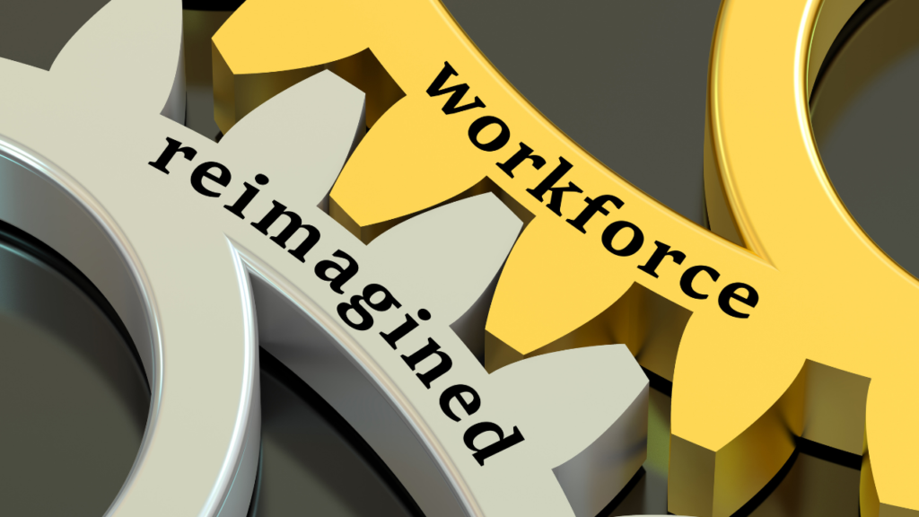 Workforce reimagined