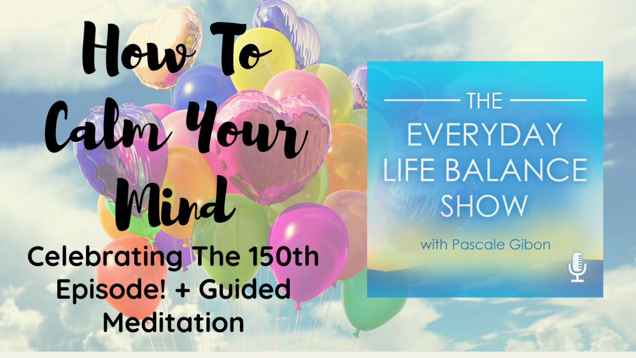 How To Calm Your Mind - Pascale Gibon Blog