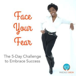 Face Your Fear - 5 Day Challenge To Embrace Success with Pascale Gibon bestselling author of YES! To Love, Founder of YES! To Training and creator of the Love, Rise, Shine Method.