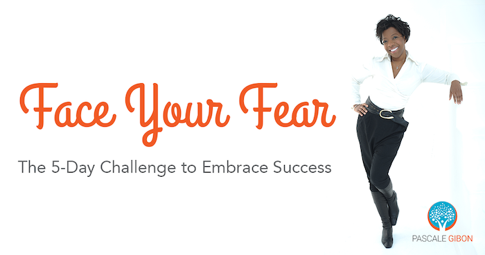 Face Your Fear - The 5-Day Challenge To Embrace Success with Pascale Gibon author of The Essential Guide To Success Checklist.