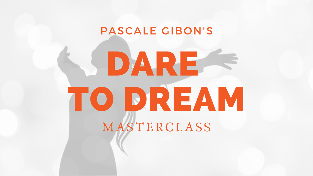 Pascale's Gibon Dare to Dream Masterclass the step by step blueprint to reignite your life.