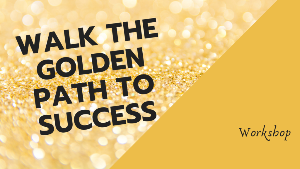 Start to transform your life to reignite your life with the Walk The Golden Path To Success Workshop with Pascale Gibon Founder of Yes To Love Academy.