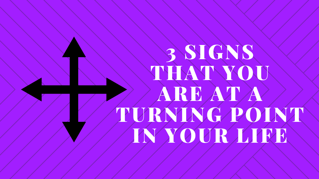 n5ebnBmcR1S0XnNyrvYr_TheEveryday_Life_Balance_Show-71-3_Signs_that_you_are_at_a_turning_point_in_your_life-Pascale_Gibon_Blog