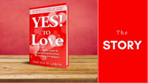 Yes To Love - The Ultimate Guide To Personal Transformation For Everyday Life Balance by Pascale Gibon. This is the story behind the book.