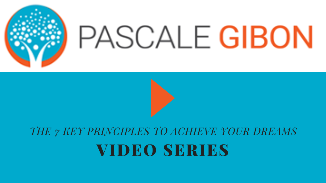 The 7 Key Principles To Achieve Your Dreams 3-Part Video Training with Pascale Gibon