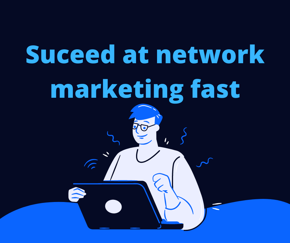 How to succeed in network marketing fast