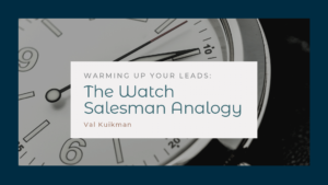 Warming Up Your Leads – The Watch Salesman Analogy