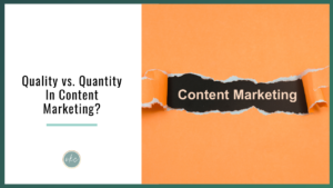 Quality vs. Quantity In Content Marketing