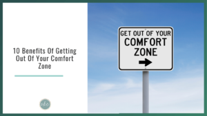 10 Benefits Of Getting Out Of Your Comfort Zone