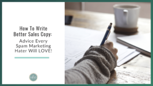How To Write Better Sales Copy_ Advice Every Spam Marketing Hater Will LOVE!