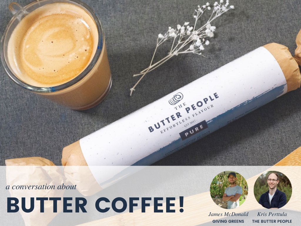 James McDonald (Giving Greens) & Kris Perttula (The Butter People) talk about keto butter coffee.