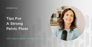Megan Dahlman Podcast EP 105 Strong Pelvic Floor