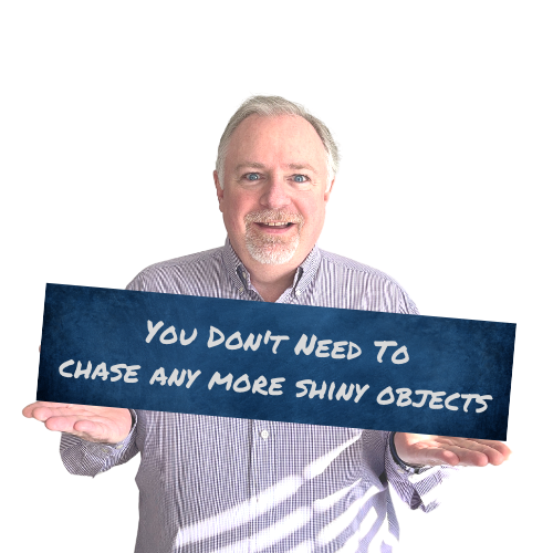 You Don't Need To Chase Any More Shiny Objects